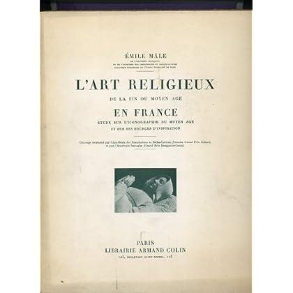 Émile Mâle,... L'Art religieux de la fin du moyen âge en France, étude sur l'iconographie du moyen âge et sur ses sources d'inspiration