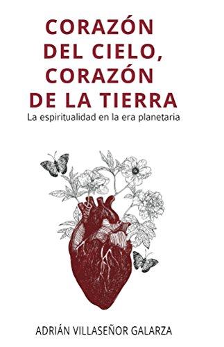 Corazón del cielo, corazón de la tierra: La espiritualidad en la era planetaria