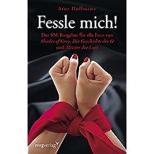 """Fessle mich!: Der SM-Ratgeber für alle Fans von """"Shades of Grey"""", """"Die Geschichte der O"""" und """"Meister der Lust"""""""