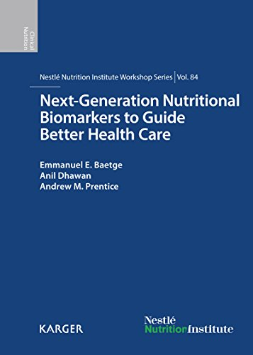 Next-Generation Nutritional Biomarkers to Guide Better Health Care: 84th Nestlé Nutrition Institute Workshop, Lausanne, September 2014