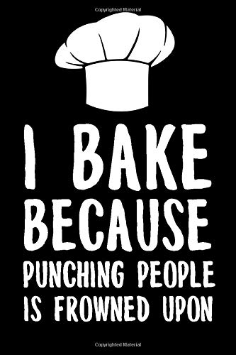 I Bake Because Punching People Is Frowned Upon: Funny Lined Notebook/Journal Recipe Book For All Your Cooking Recipes Gift Idea For Mother's Day, ... Christmas, Birthday And Thank You Present -