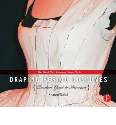 draping-period-costumes-classical-greek-to-victorian-by-author-sharon-sobel-november-2013