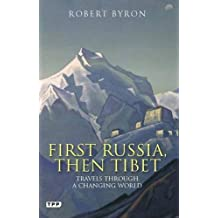 First Russia, Then Tibet: Travels through a Changing World (Tauris Parke Paperbacks) by Robert Byron (2011-01-04)