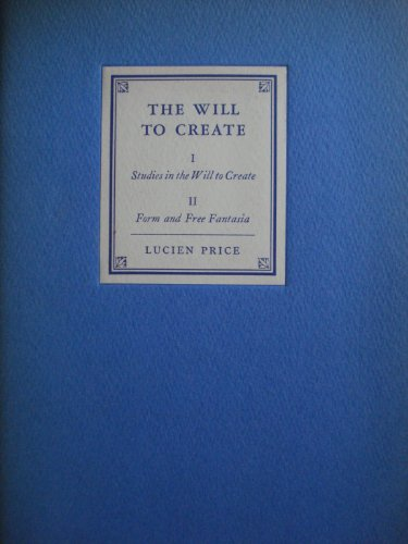 The Will to Create: I. Studies in the Will to Create. II. Form and Free Fantasia. Being a reprint of the text of Two Addresses delivered at the Berkshire Music Center, Tanglewood, Lenox, Massachusetts, on July 30 and August 3, 1942.