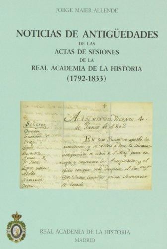 Noticias de Antigüedades de las Actas de Sesiones de la R.A.H.ª (1792-1833) (Catálogos. IV. Documentación.) por Jorge Maier