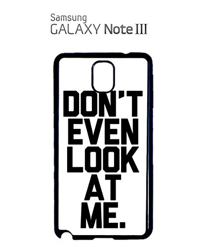 Don't Even Look At Me Tumblr Instagram Funny Mobile Phone Case Samsung Note 3 White Noir