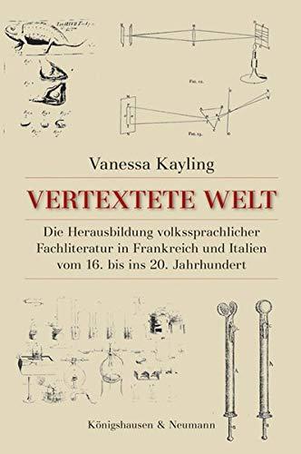 Vertextete Welt: Die Herausbildung volkssprachlicher Fachliteratur in Frankreich und Italien vom 16. bis ins 20. Jahrhundert