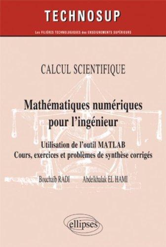 Mathématiques numériques pour l'ingénieur - Utilisation de l'outil Matlab - Cours, exercices et problèmes de synthèse corrigés