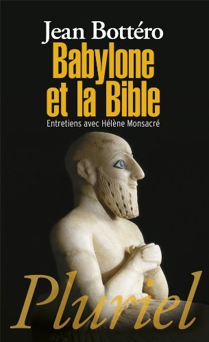 Babylone et la Bible: Entretiens avec Hélène Monsacré