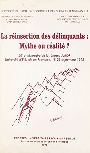 La réinsertion des délinquants : mythe ou réalité ?: 50e anniversaire de la réforme AMOR, Université d'été, Aix-en-Provence, 18-21 septembre 1995 par Université d'été