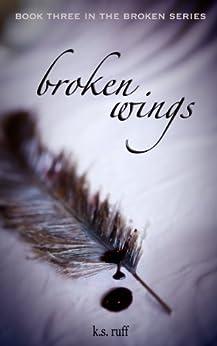 Broken Wings (The Broken Series Book 3) by [Ruff, K.S.]