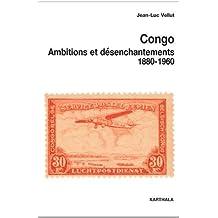 Congo, ambitions et désenchantements : 1880-1960