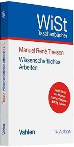 Wissenschaftliches Arbeiten: Technik - Methodik - Form von Theisen. Manuel René (2011) Broschiert (Theisen Wissenschaftliches Arbeiten)