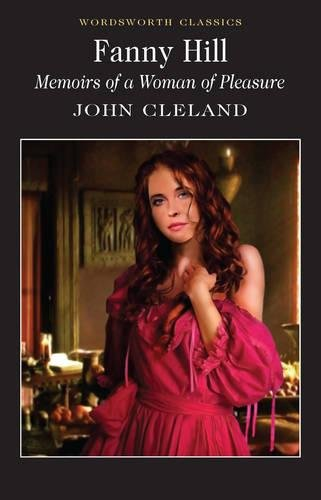 Fanny Hill: Memoirs of a Woman of Pleasure: Or Memoirs of a Woman of Pleasure (Wordsworth Classics)