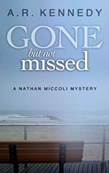 Gone But Not Missed (A Nathan Miccoli Mystery, Book 1) by [Kennedy, A R]