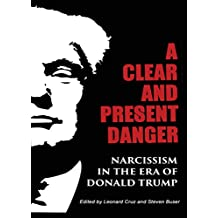 "A Clear and Present Danger: Narcissism in the Era of Donald Trump : First Edition (Newer Edition Released 2017....""in the Era of President Trump"" (English Edition)"