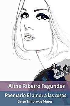 Poemario El amor a las cosas: Serie Timbre de Mujer (Spanish Edition) di [Ribeiro Fagundes, Aline]