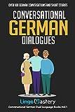 Conversational German Dialogues: Over 100 German Conversations and Short Stories (Conversational German Dual Language Books, Band 1)