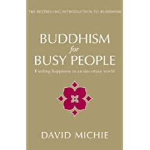 Buddhism for Busy People: Finding happiness in an uncertain world (English Edition)