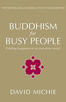 Buddhism for Busy People: Finding happiness in an uncertain world by [Michie, David]