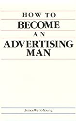 How to Become an Advertising Man by James Webb Young (1989-03-02)
