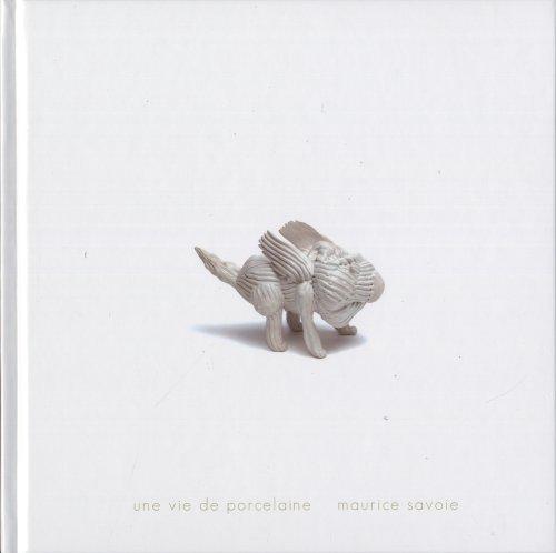Une vie de porcelaine: Maurice Savoie
