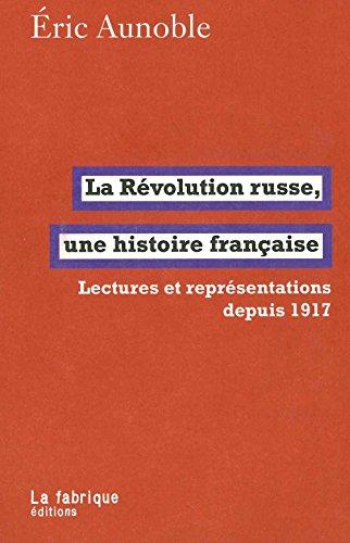 La Rvolution russe, une histoire franaise : Lectures et reprsentations depuis 1917