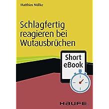 Schlagfertig reagieren bei Wutausbrüchen (Haufe Fachbuch 1366)
