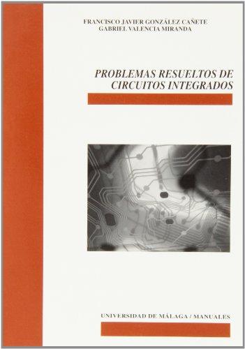 Problemas resueltos de circuitos integrados (Manuales) por Francisco Javier González Cañete