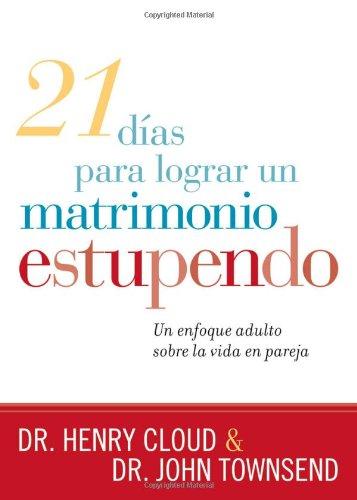 21 Dias Para Lograr un Matrimonio Estupendo: Un Enfoque Adulto Sobre la Vida en Pareja