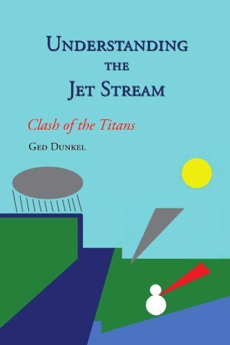 Understanding The Jet Stream: Clash Of The Titans by Ged Dunkel (2010-04-20)