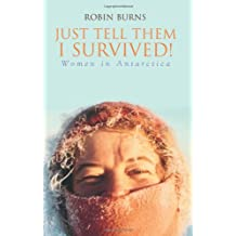 Just Tell Them I Survived: Women in Antarctica