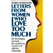 LETTERS FROM WOMEN WHO LOVE TOO MUCH: A CLOSER LOOK AT RELATIONSHIP ADDICTION AND RECOVERY by ROBIN NORWOOD (1989-05-03)