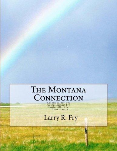 The Montana Connection: Gordon Earhart and Charles Albert Fry, Homesteaders (Fry Albert)
