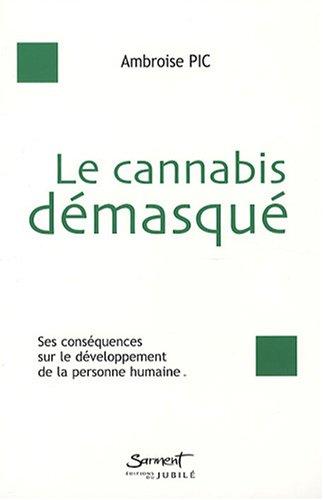 Le cannabis démasqué : Ses conséquences sur le développement de la personne humaine par Ambroise Pic