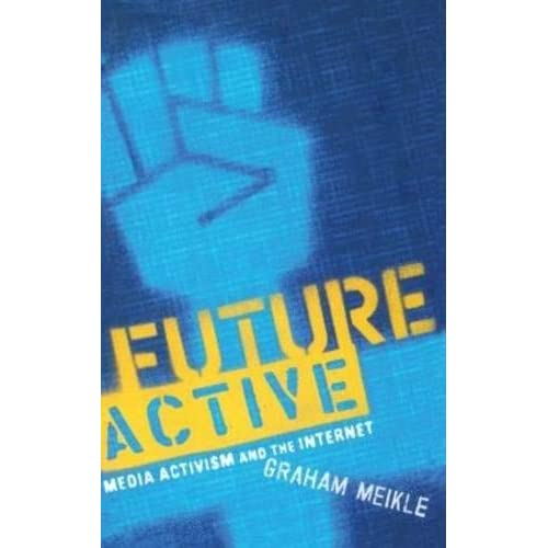 [Future Active: Media Activism and the Internet] [By: Meikle, Graham] [February, 2003]