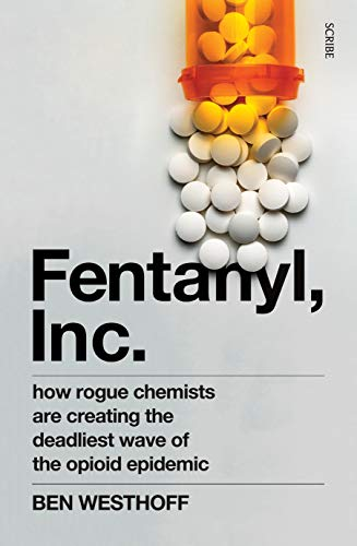 Fentanyl, Inc.: how rogue chemists are creating the deadliest wave of the opioid epidemic (English Edition)
