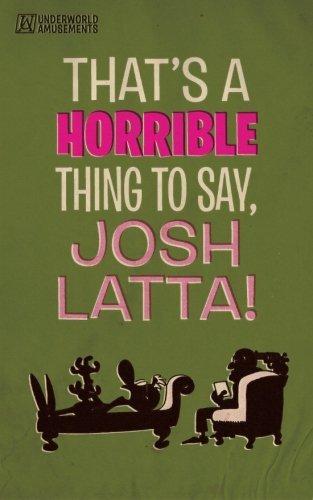 That's a horrible thing to say, Josh Latta! by Josh Latta (2016-01-26)