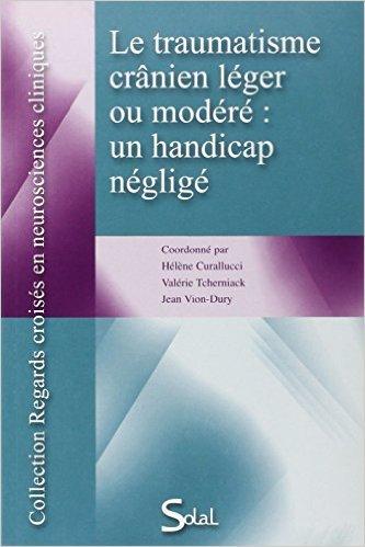 Le traumatisme crnien lger ou modr : un handicap nglig de Hlne Curallucci,Valrie Tcherniack,Jean Vion-Dury ( 17 fvrier 2011 )