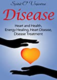 Disease: Heart and Health, Energy healing, Heart disease, Disease Treatment (Holistic Healing, Spirit Healing, Healing Book 1) best price on Amazon @ Rs. 0