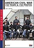 American civil war. 150 years & 150 photos. Ediz. italiana e inglese