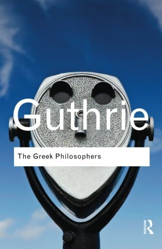 The Greek Philosophers: from Thales to Aristotle (Routledge Classics) by W. K. C. Guthrie (2012-09-03)