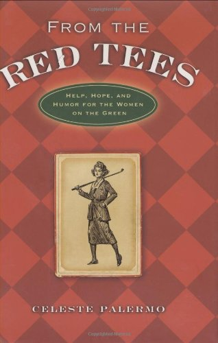 From the Red Tees: Help, Hope, and Humor for the Women on the Green por Celeste Palermo