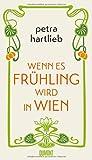 Wenn es Frühling wird in Wien: Roman von Petra Hartlieb
