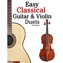 Easy Classical Guitar & Violin Duets: Featuring music of Bach, Mozart, Beethoven, Vivaldi and other composers.In Standard Notation and Tablature. - 9781466307902