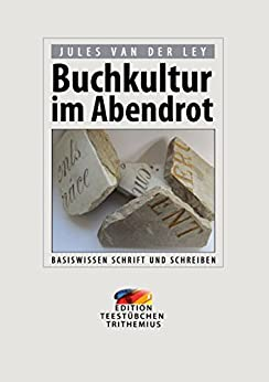 Buchkultur im Abendrot: Basiswissen Schrift und Schreiben (German Edition) by [van der Ley, Jules]