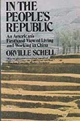 In the People's Republic: An American's first-hand view of living and working in China by Orville Schell (1978-05-03)