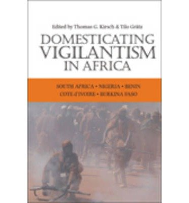 [(Domesticating Vigilantism in Africa)] [Author: Thomas G. Kirsch] published on (November, 2010)