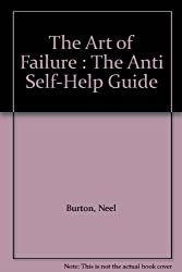 The Art of Failure : The Anti Self-Help Guide