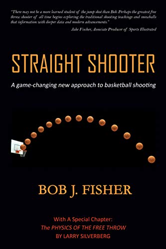Straight Shooter: A game-changing new approach to basketball shooting (English Edition) por Bob Fisher